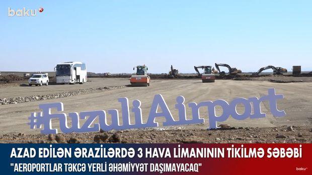 İşğaldan azad edilən ərazilərdə niyə üç hava limanı tikilir? -  VİDEO