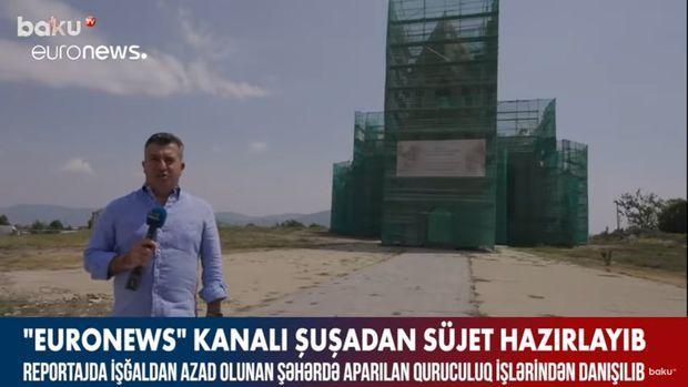 """Euronews"" kanalı Şuşadan süjet hazırlayıb –  VİDEO"