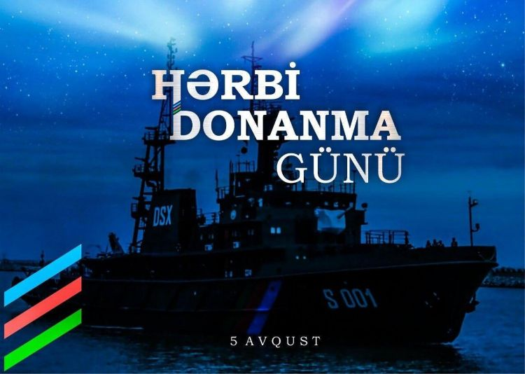 5 Avqust –  Azərbaycan Hərbi Donanması Günüdür